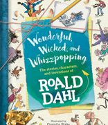 """CONTEST: Win a copy of """"Wonderful, Wicked, and Whizzpopping: The Stories, Characters, and Inventions of Roald Dahl!"""""""