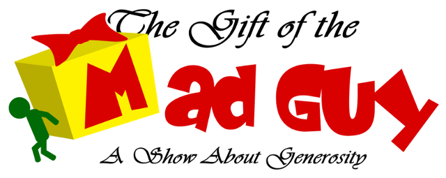 "Building Better People Productions presents ""The Gift of the Mad Guy"", A Holiday Play For Families About Generosity"