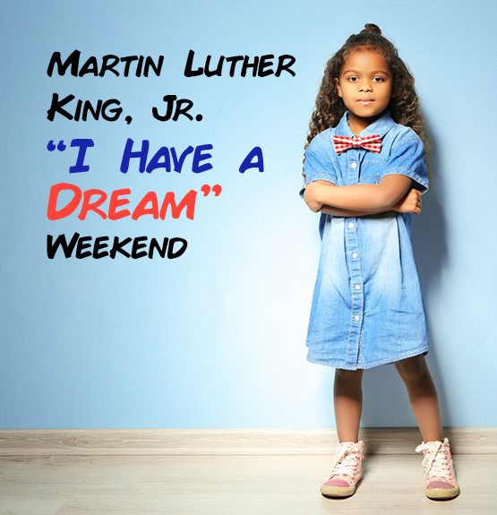 Martin Luther King, Jr. I Have a Dream Weekend