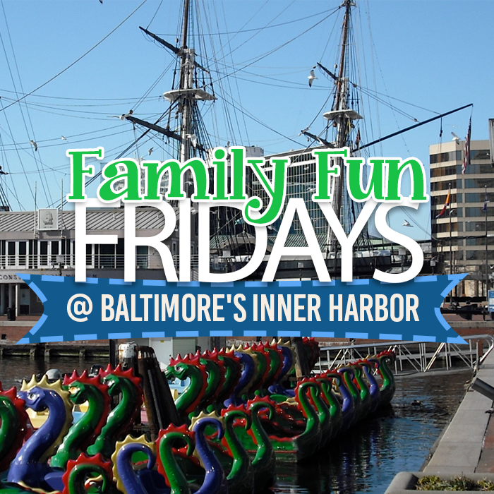 Family Fun Fridays at Baltimore's Inner Harbor