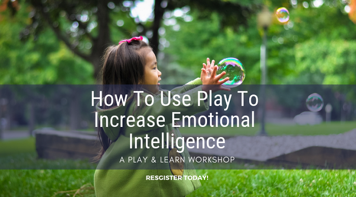 Play & Learn Workshop: How To Use Play To Increase Emotional Intelligence